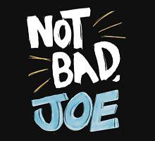 Not Bad, Joe (LIGHT) Unisex T-Shirt
