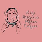 Life begins after coffee. by Jeff Newell
