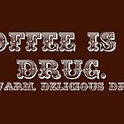 Coffee is a drug.  by Jeff Newell