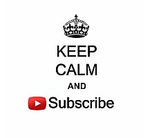 Keep Calm and Subscribe  Photographic Print