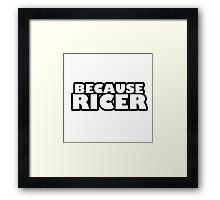 Because Ricer Framed Print