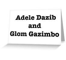 Adele Dazib and Glom Gazimbo Greeting Card