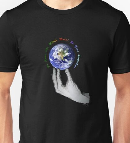 To Have The World At Your Fingertips Unisex T-Shirt