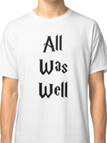 All Was Well Classic T-Shirt