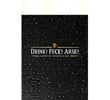 Drink! Feck! Arse! Photographic Print