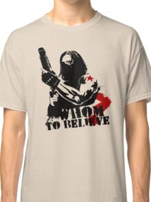 Whom to believe? Classic T-Shirt