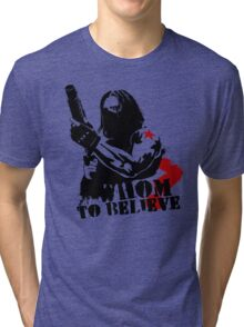 Whom to believe? Tri-blend T-Shirt