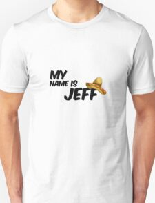 My Name Is Jeff - 22 Jump Street Quote Unisex T-Shirt