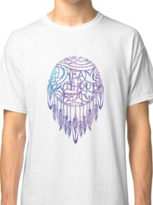 Dream Without Fear Watercolor Dreamcatcher Classic T-Shirt
