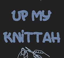 What Up My Knittah by DropDeadPlease