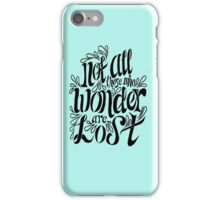 Not all those who wonder are lost  iPhone Case/Skin