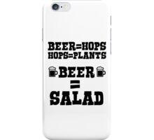 Beer = hops, hops = plants, therefore beer = salad iPhone Case/Skin