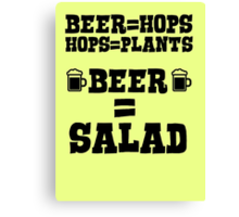 Beer = hops, hops = plants, therefore beer = salad Canvas Print