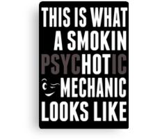 This Is What A Smokin Psychotic Mechanic Looks Like - TShirts & Hoodies Canvas Print