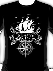 A Pirate's life for me-Pirates T-Shirt