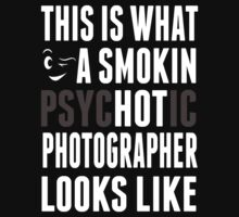 This Is What A Smokin Psychotic Photographer Looks Like - TShirts & Hoodies by Awesome Arts