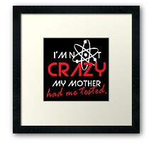 I'not crazy my mother had me tested-Sheldon Framed Print