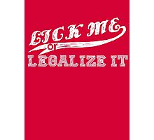 Lick Me or Legalize It Photographic Print