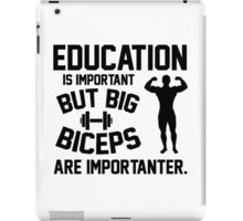 Education is important. But big biceps are importanter iPad Case/Skin