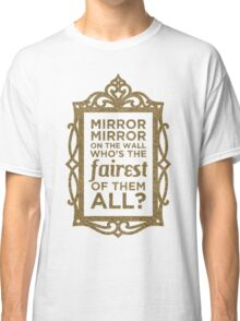 Mirror Mirror On The Wall Classic T-Shirt