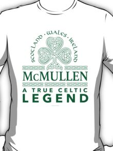 'McMullen, A True Celtic Legend' Last Name TShirt, Accessories and Gifts T-Shirt