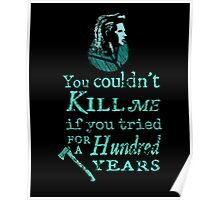 You couldn't kill me if you tried for a hundred years - lagertha - vikings Poster