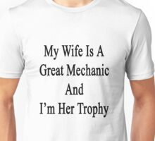 My Wife Is A Great Mechanic And I'm Her Trophy  Unisex T-Shirt