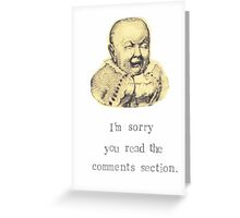 Sorry You Read The Comment Section Greeting Card