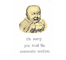 Sorry You Read The Comment Section Photographic Print