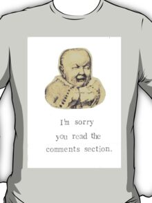Sorry You Read The Comment Section T-Shirt