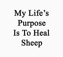 My Life's Purpose Is To Heal Sheep  Unisex T-Shirt