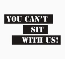 YOU CAN'T SIT WITH US! Kids Clothes