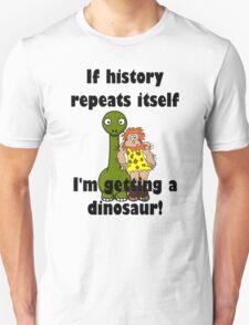 IF HISTORY REPEATS ITS SELF  T-Shirt