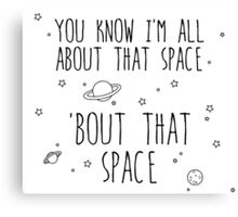All About That Space, 'bout That Space Canvas Print