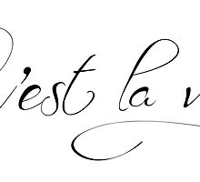 Motivational c'est la vie French typographic by MariondeLauzun