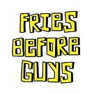 Fries Before Guys by Amy Grace