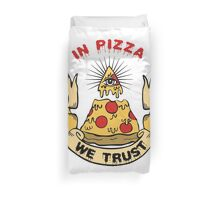 In Pizza We Trust Duvet Cover