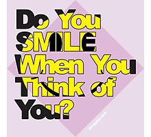 Do You Smile When You Think of You? Photographic Print