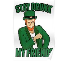 Stay Drunk My Friends Poster