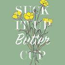 Suck it Up Buttercup by Zeke Tucker