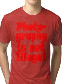 Photography Is Not Illegal Tri-blend T-Shirt
