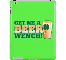 GET ME A BEER WENCH! with pint glass and shamrock iPad Case/Skin