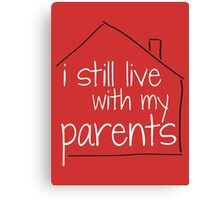 I Still Live With My Parents Canvas Print