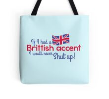 If I had a Brittish Accent - I would never shut up! Tote Bag