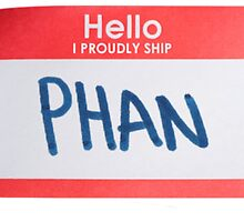 Hello, I Proudly Ship Phan - Name Tag by Dominique Demetz