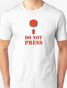 Do Not Press the Red Button Unisex T-Shirt