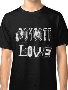 Boycott Love Classic T-Shirt