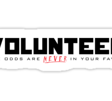 """Volunteer"" shirt - Volunteering for the Hunger Games! (dun dun dun) Sticker"