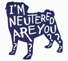 I'm Neutered, are you? - Dog by Shawna Armstrong