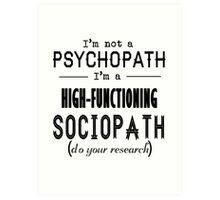 High-Functioning Sociopath Art Print